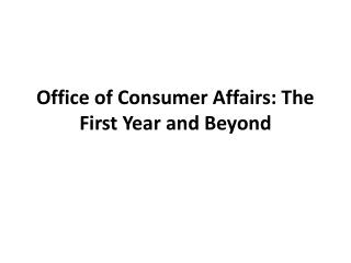 Office of Consumer Affairs: The First Year and Beyond