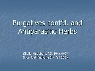 Purgatives cont'd. and Antiparasitic Herbs