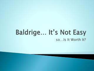 Baldrige� It�s Not Easy