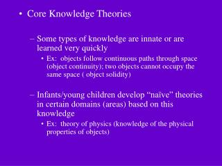 Core Knowledge Theories Some types of knowledge are innate or are learned very quickly
