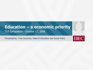 Education � a economic priority TUI Symposium - October 17, 2008