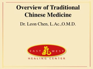 Overview of Traditional Chinese Medicine Dr. Leon Chen, L.Ac.,O.M.D.