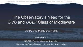 The Observatory's Need for the  DVC  and  UCLP  Class of Middleware