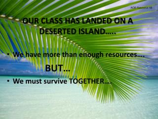 OUR CLASS HAS LANDED ON A DESERTED ISLAND…..