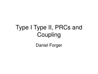 Type I Type II, PRCs and Coupling