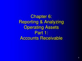 Chapter 6: Reporting & Analyzing  Operating Assets Part 1: Accounts Receivable
