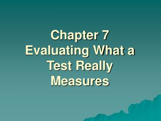 Chapter 7 Evaluating What a Test Really Measures