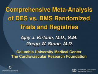Comprehensive Meta-Analysis          of DES vs. BMS Randomized Trials and Registries