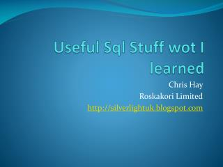 Useful  Sql  Stuff  wot  I learned