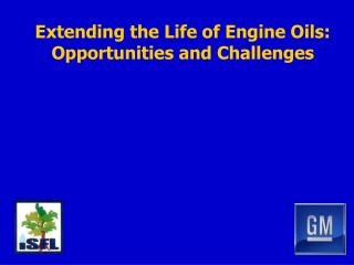 Extending the Life of Engine Oils: Opportunities and Challenges