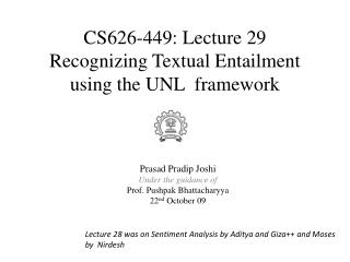CS626-449:  Lecture 29 Recognizing Textual Entailment using the UNL  framework