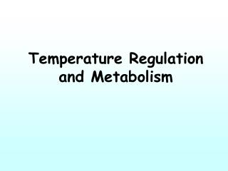 Temperature Regulation  and Metabolism