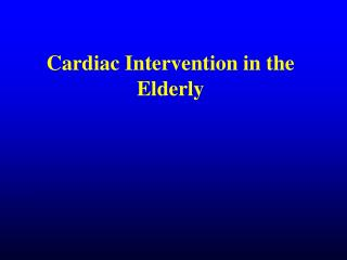 Cardiac Intervention in the Elderly