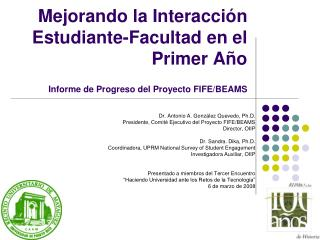 Dr. Antonio A. González Quevedo, Ph.D. Presidente, Comité Ejecutivo del Proyecto FIFE/BEAMS
