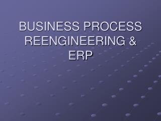 BUSINESS PROCESS REENGINEERING & ERP