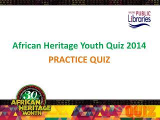 African Heritage Youth Quiz 2014 PRACTICE QUIZ
