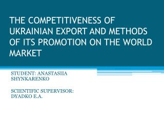 THE COMPETITIVENESS OF UKRAINIAN EXPORT AND METHODS OF ITS PROMOTION ON THE WORLD MARKET