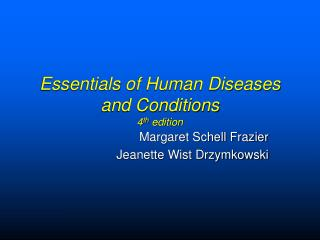 Essentials of Human Diseases and Conditions  4 th  edition