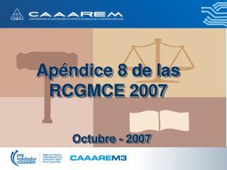 Apéndice 8 de las RCGMCE 2007