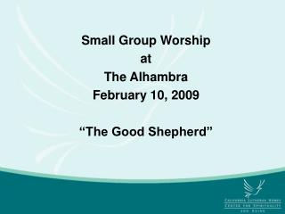 "Small Group Worship at The Alhambra February 10, 2009 ""The Good Shepherd"""