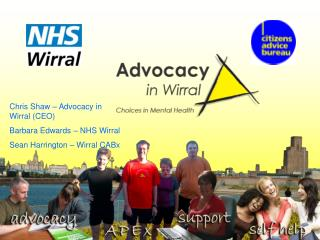 Chris Shaw – Advocacy in Wirral (CEO) Barbara Edwards – NHS Wirral Sean Harrington – Wirral CABx