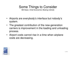 Some Things to Consider Bill Swan, Chief Economist, Boeing (retired)