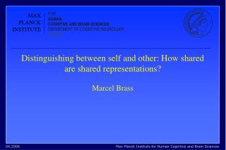 Distinguishing between self and other: How shared are shared representations? Marcel Brass