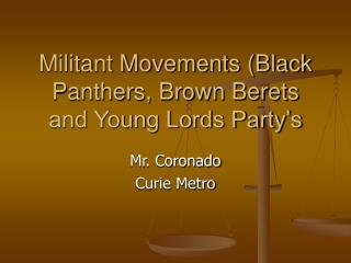 Militant Movements (Black Panthers, Brown Berets and Young Lords Party's