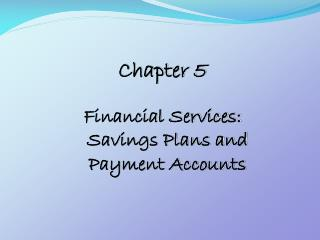 Chapter 5 Financial Services: Savings Plans and Payment Accounts