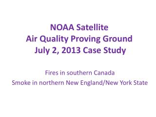 NOAA Satellite  Air Quality Proving Ground  July 2, 2013 Case Study