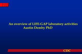 An overview of LIFE-GAP laboratory activities                   Austin Demby PhD