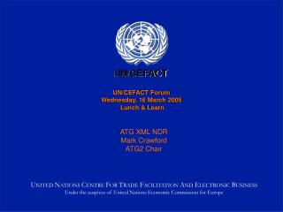 UN/CEFACT Forum Wednesday, 16 March 2005  Lunch & Learn