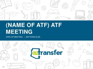 (NAME OF ATF) ATF MEETING