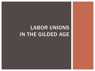 Labor unions  in the gilded age