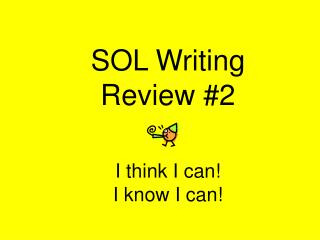SOL Writing  Review 2    I think I can I know I can