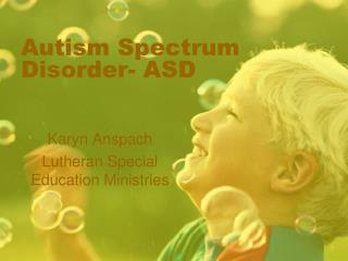 Autism Spectrum Disorder- ASD