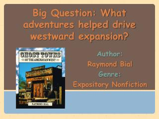 Big Question: What adventures helped drive westward expansion