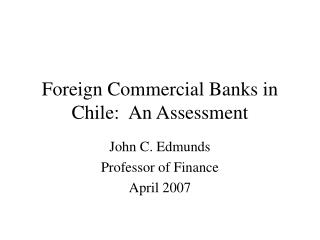 Foreign Commercial Banks in Chile:  An Assessment