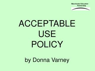 ACCEPTABLE USE  POLICY by Donna Varney