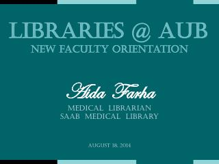 Aida  Farha Medical  Librarian Saab  Medical  Library August 18, 2014