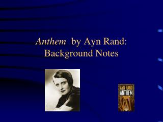 Anthem   by Ayn Rand: Background Notes