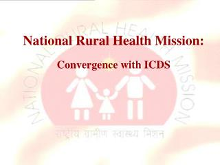 National Rural Health Mission:  Convergence with ICDS