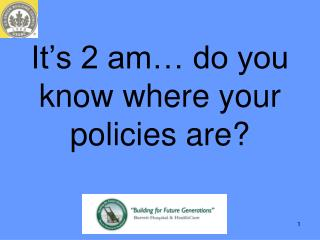 It�s 2 am� do you know where your policies are?
