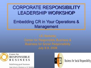 CORPORATE RESPONSIBILITY LEADERSHIP WORKSHOP Embedding CR in Your Operations & Management