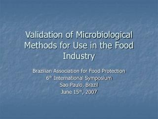 Validation of Microbiological Methods for Use in the Food Industry
