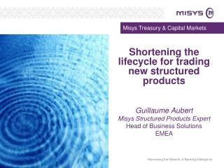Shortening the lifecycle for trading new structured products Guillaume Aubert