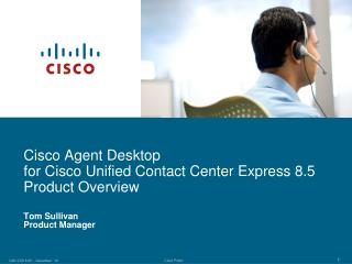 Cisco Agent Desktop  for Cisco Unified Contact Center Express 8.5 Product Overview