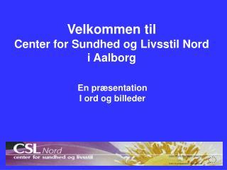 Velkommen til  Center for Sundhed og Livsstil Nord i Aalborg