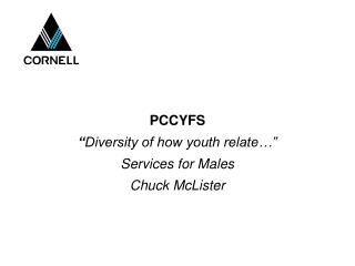 "PCCYFS "" Diversity of how youth relate…"" Services for Males Chuck McLister"