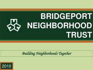 BRIDGEPORT NEIGHBORHOOD TRUST